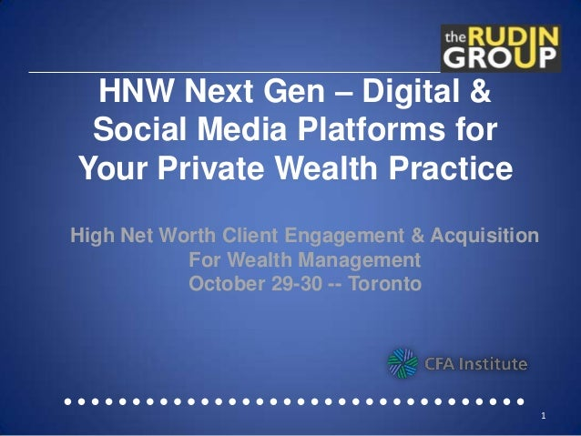 HNW Next Gen – Digital & Social Media Platforms for Your Private Wealth Practice High Net Worth Client Engagement & Acquis...