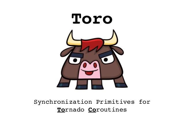ToroSynchronization Primitives for      Tornado Coroutines