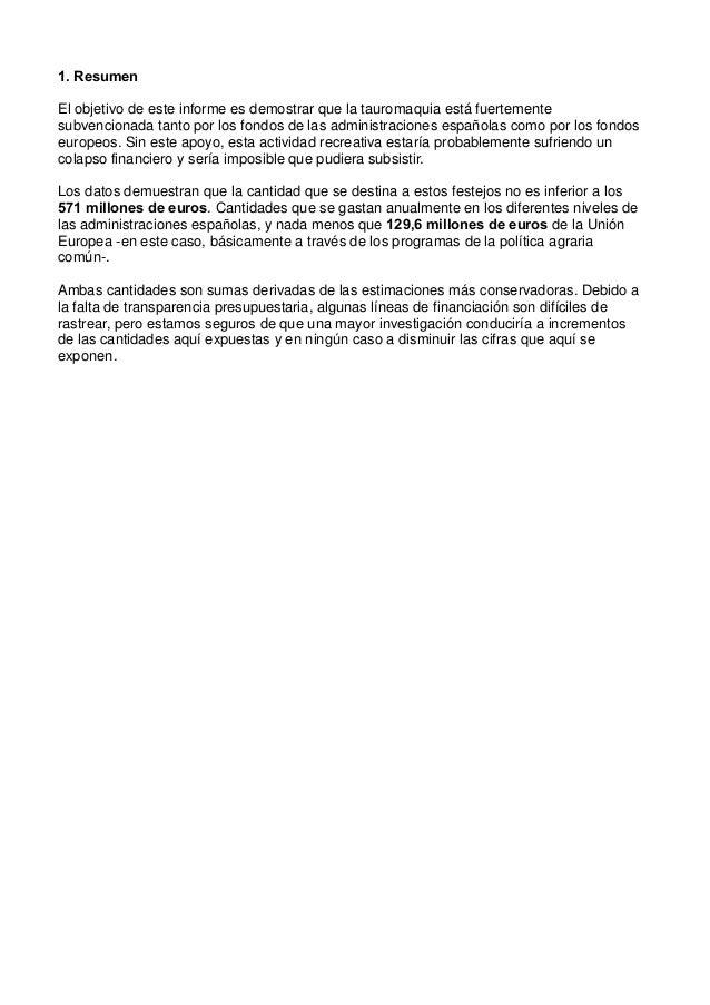 1. Resumen El objetivo de este informe es demostrar que la tauromaquia está fuertemente subvencionada tanto por los fondos...