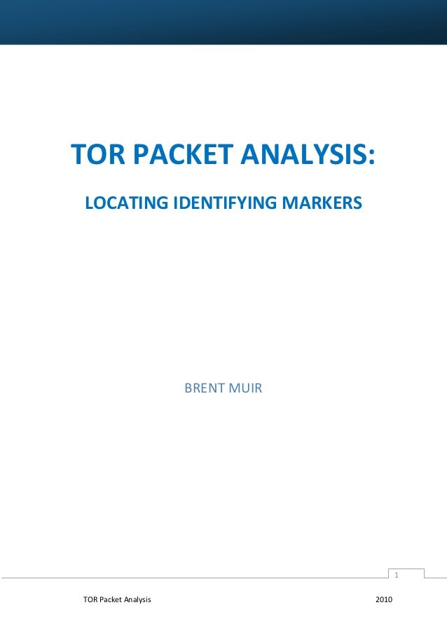 TOR PACKET ANALYSIS: LOCATING IDENTIFYING MARKERS  BRENT MUIR  1 TOR Packet Analysis  2010