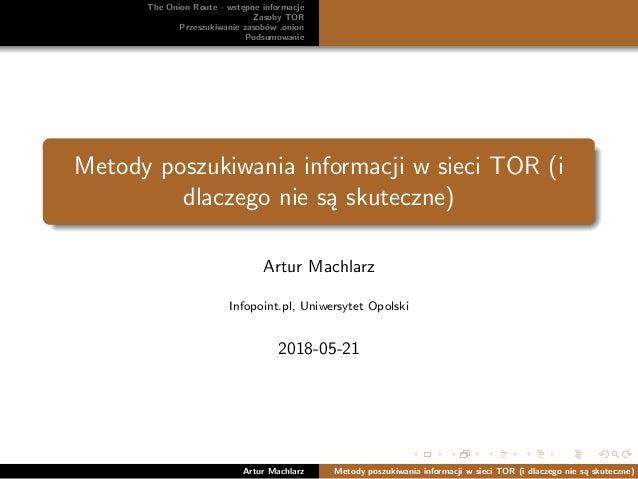 The Onion Route - wstępne informacje Zasoby TOR Przeszukiwanie zasobów .onion Podsumowanie Metody poszukiwania informacji ...