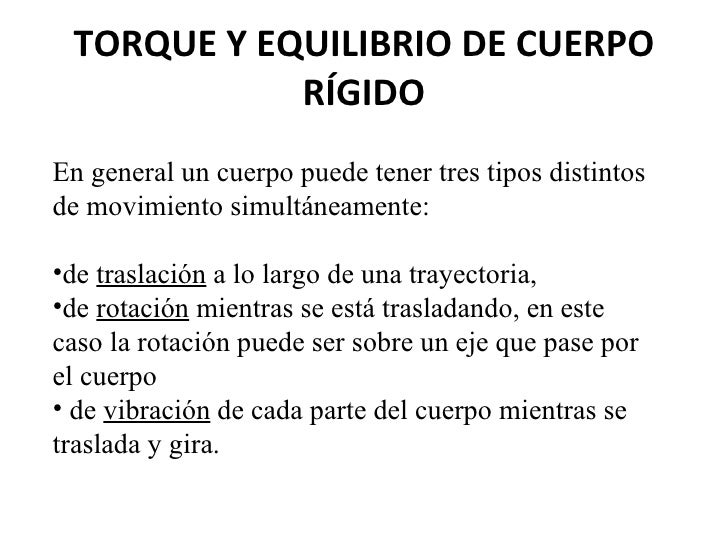 TORQUE Y EQUILIBRIO DE CUERPO RÍGIDO <ul><li>En general un cuerpo puede tener tres tipos distintos de movimiento simultáne...