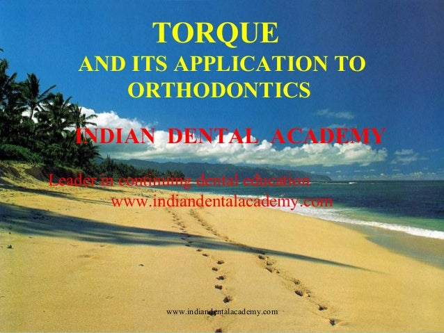 TORQUE AND ITS APPLICATION TO ORTHODONTICS INDIAN DENTAL ACADEMY Leader in continuing dental education www.indiandentalaca...