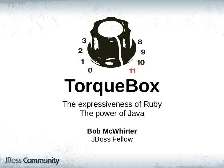 TorqueBoxThe expressiveness of Ruby     The power of Java       Bob McWhirter        JBoss Fellow