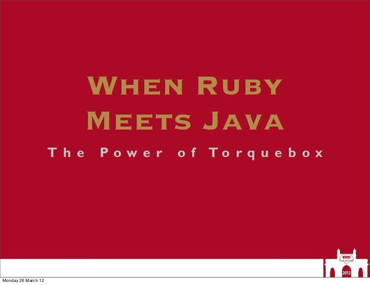 When Ruby                             Meets Java                     T h e   Powe r   o f To r q u e b o xMonday 26 March 12