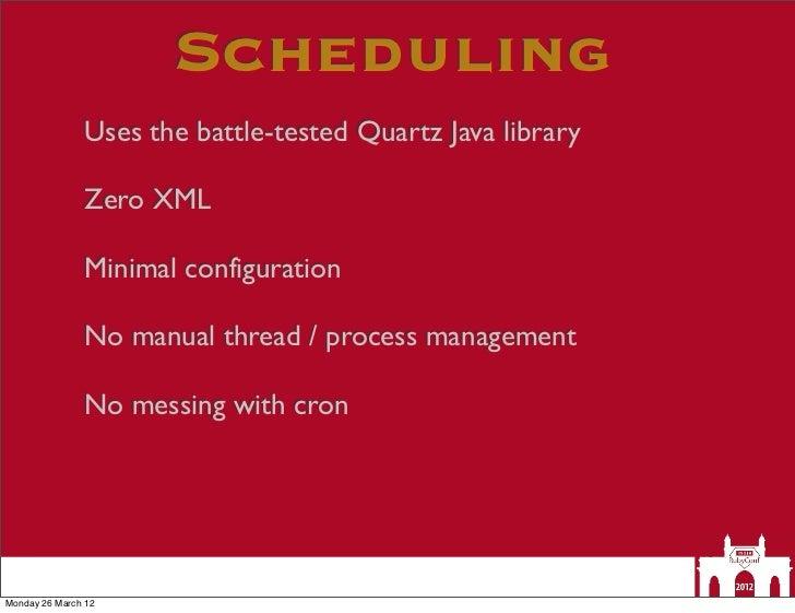 Scheduling               Uses the battle-tested Quartz Java library               Zero XML               Minimal configura...