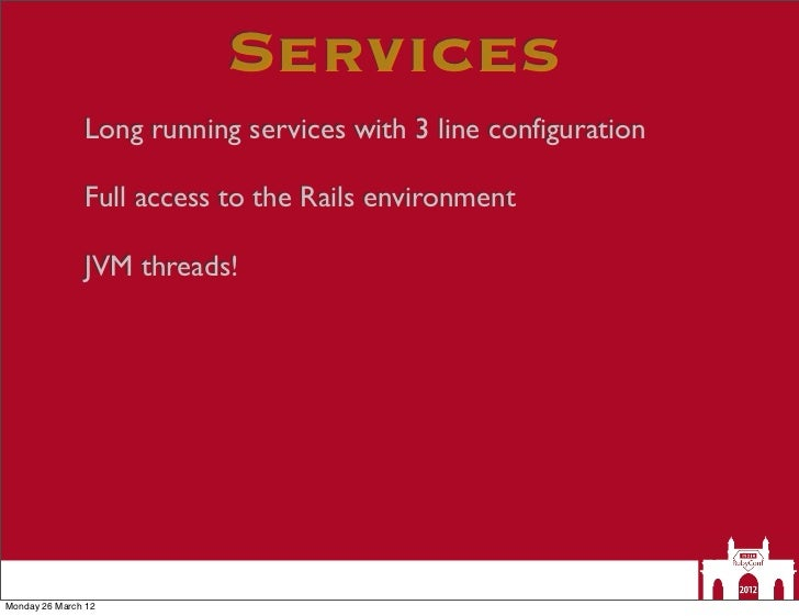 Services               Long running services with 3 line configuration               Full access to the Rails environment ...