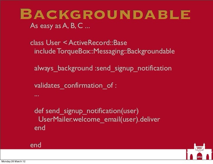 Backgroundable                     As easy as A, B, C ...                     class User < ActiveRecord::Base             ...