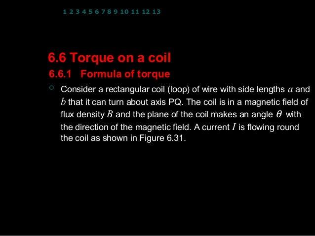 1 2 3 4 5 6 7 8 9 10 11 12 13 14 15 16 17 18 19 20 21 22 23 246.6 Torque on a coil6.6.1 Formula of torque   Consider a re...