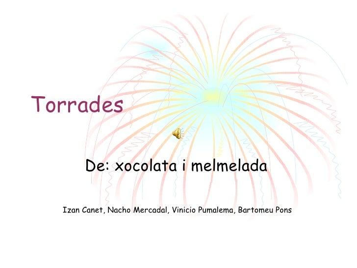 Torrades  De: xocolata i melmelada  Izan Canet, Nacho Mercadal, Vinicio Pumalema, Bartomeu Pons