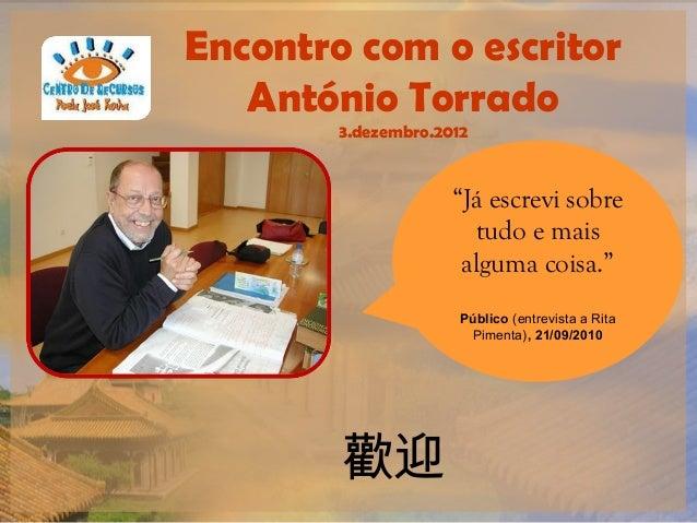 """Encontro com o escritor   António Torrado        3.dezembro.2012                     """"Já escrevi sobre                    ..."""
