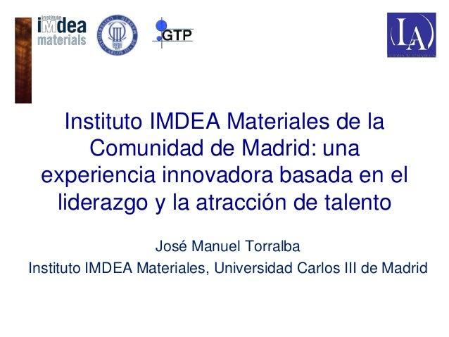 Instituto IMDEA Materiales de la Comunidad de Madrid: una experiencia innovadora basada en el liderazgo y la atracción de ...