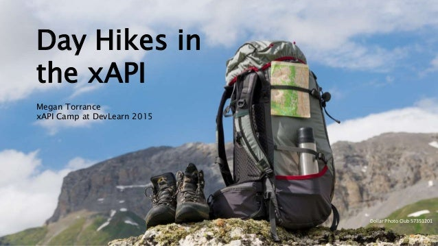 Day Hikes in the xAPI – Megan Torrance – xAPI Camp at DevLearn 2015 Dollar Photo Club 57351201 Day Hikes in the xAPI Megan...