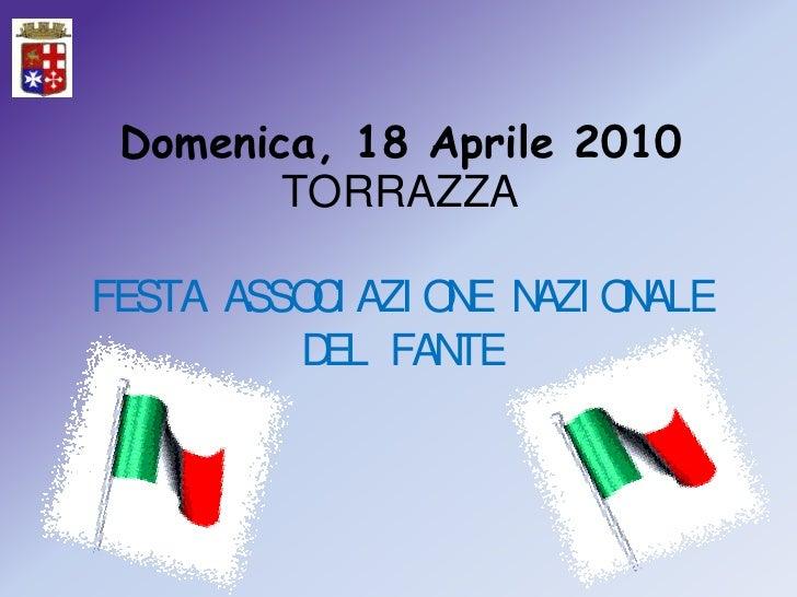 Domenica, 18 Aprile 2010TORRAZZAFESTA ASSOCIAZIONE NAZIONALEDEL FANTE<br />