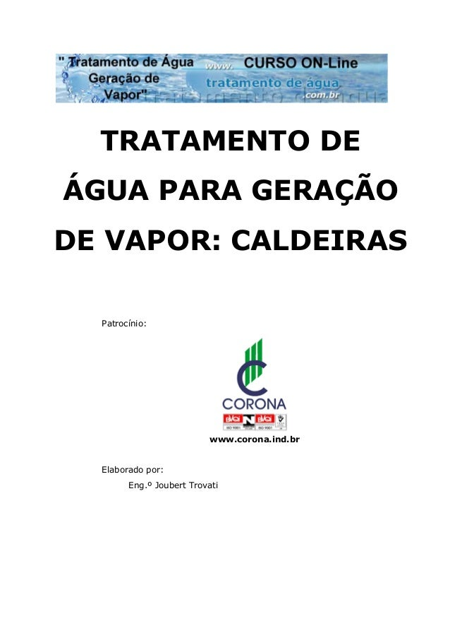 TRATAMENTO DE ÁGUA PARA GERAÇÃO DE VAPOR: CALDEIRAS Patrocínio: www.corona.ind.br Elaborado por: Eng.º Joubert Trovati