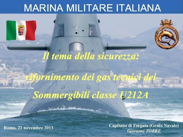 MARINA MILITARE ITALIANA  Il tema della sicurezza:  rifornimento dei gas tecnici dei Sommergibili classe U212A Roma, 21 no...