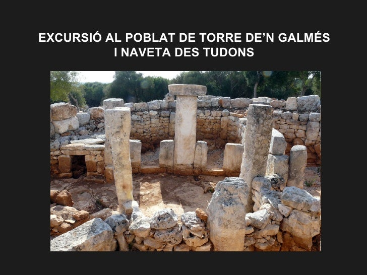 EXCURSIÓ AL POBLAT DE TORRE DE'N GALMÉS I NAVETA DES TUDONS
