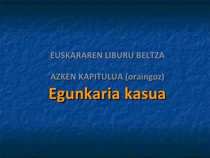 EUSKARAREN LIBURU BELTZA AZKEN KAPITULUA (oraingoz) Egunkaria kasua