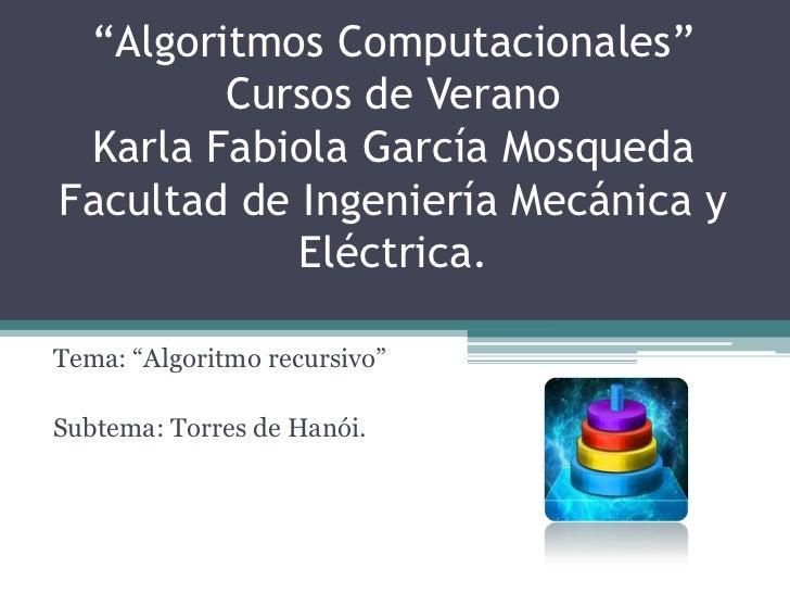 """""""Algoritmos Computacionales""""Cursos de VeranoKarla Fabiola García MosquedaFacultad de Ingeniería Mecánica y Eléctrica.<br /..."""