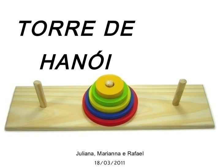 TORRE DE HANÓI Juliana, Marianna e Rafael 18/03/2011