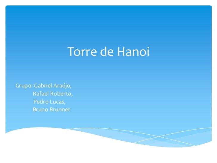Torre de HanoiGrupo: Gabriel Araújo,      Rafael Roberto,      Pedro Lucas,      Bruno Brunnet