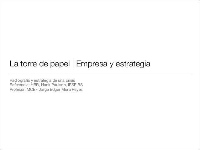 La torre de papel | Empresa y estrategia Radiografía y estrategia de una crisis  Referencia: HBR, Hank Paulson, IESE BS  P...