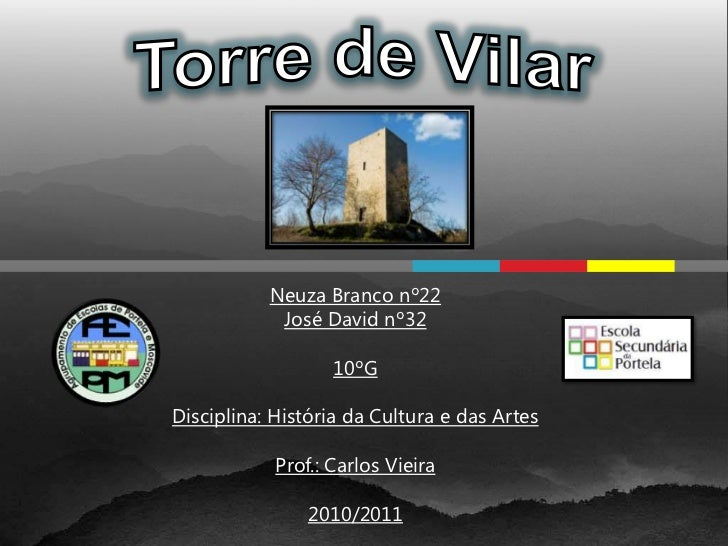 Torre de Vilar<br />Neuza Branco nº22<br />José David nº32<br />10ºG<br />Disciplina: História da Cultura e das Artes<br /...