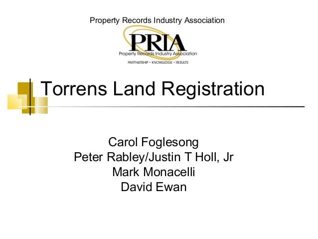 Property Records Industry Association Torrens Land Registration Carol Foglesong Peter Rabley/Justin T Holl, Jr Mark Monace...