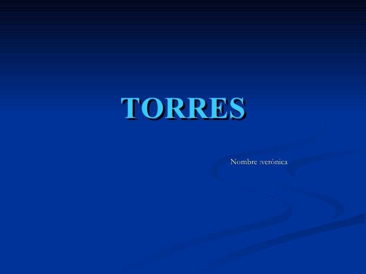 TORRES Nombre :verónica