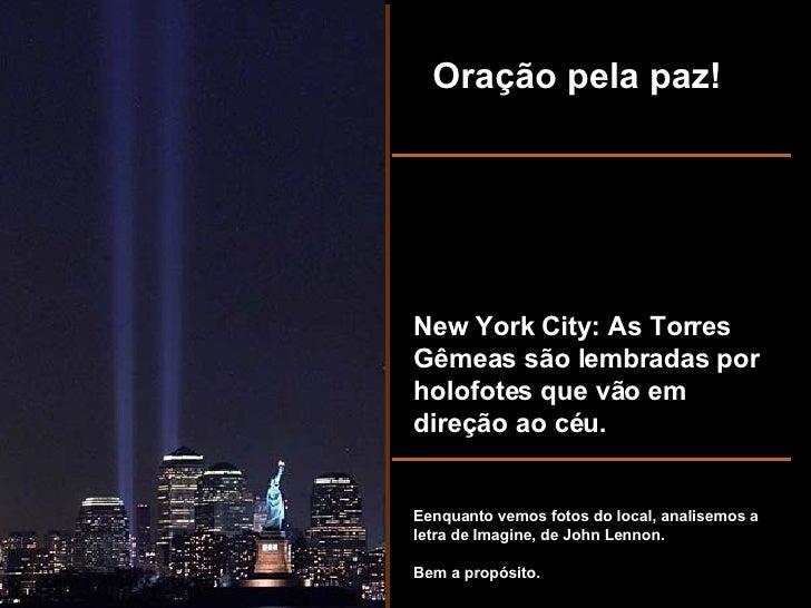 New York City: As Torres Gêmeas são lembradas por holofotes que vão em direção ao céu. Oração pela paz! Eenquanto vemos fo...