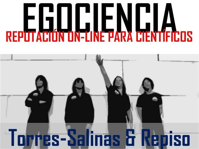 EGOCIENCIA  REPUTACIÓN ON-LINE PARA CIENTÍFICOS  Torres-Salinas & Repiso