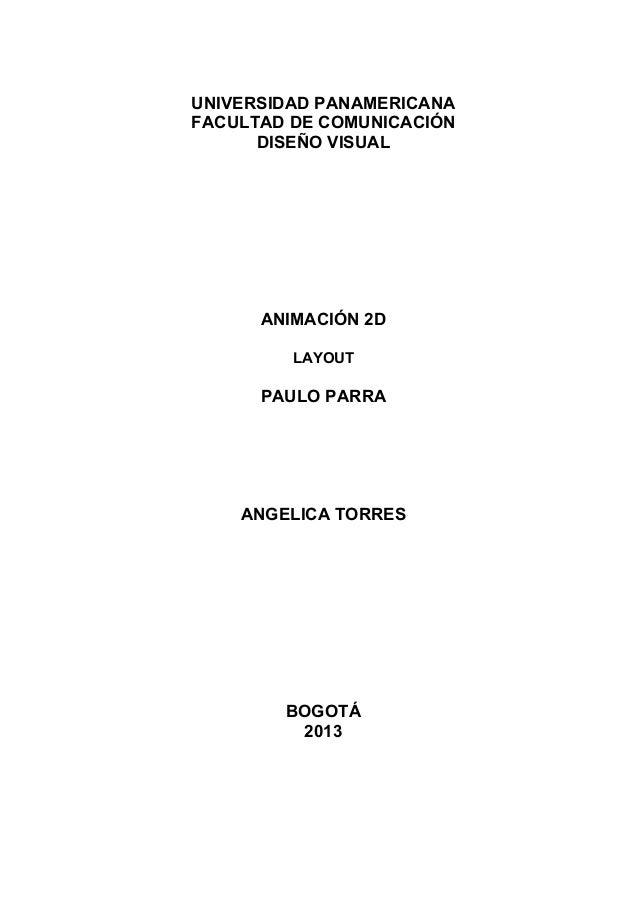 UNIVERSIDAD PANAMERICANA FACULTAD DE COMUNICACIÓN DISEÑO VISUAL ANIMACIÓN 2D LAYOUT PAULO PARRA ANGELICA TORRES BOGOTÁ 201...