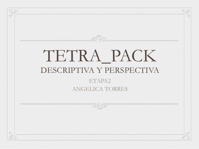 TETRA_PACKDESCRIPTIVA Y PERSPECTIVA          ETAPA2      ANGELICA TORRES