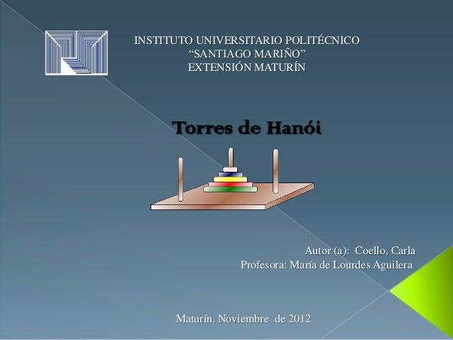 """INSTITUTO UNIVERSITARIO POLITÉCNICO        """"SANTIAGO MARIÑO""""        EXTENSIÓN MATURÍN     Torres de Hanói                 ..."""