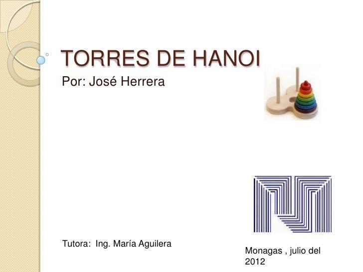 TORRES DE HANOIPor: José HerreraTutora: Ing. María Aguilera                              Monagas , julio del              ...