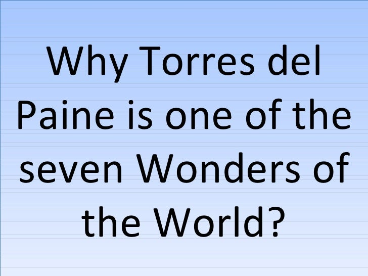 Why Torres delPaine is one of theseven Wonders of   the World?