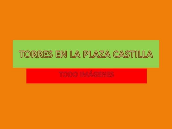 TORRES EN LA PLAZA CASTILLA<br />TODOIMÁGENES<br />