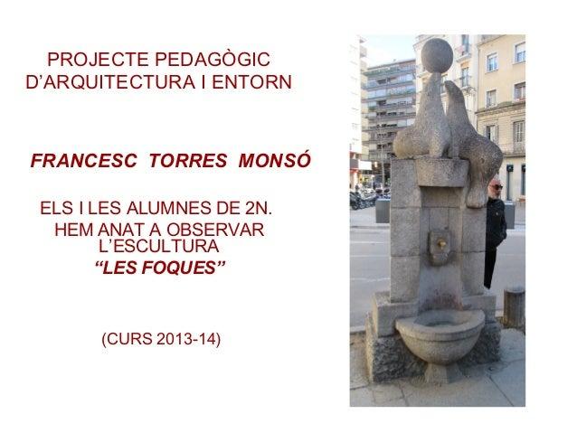 """FRANCESC TORRES MONSÓ ELS I LES ALUMNES DE 2N. HEM ANAT A OBSERVAR L'ESCULTURA """"LES FOQUES"""" PROJECTE PEDAGÒGIC D'ARQUITECT..."""