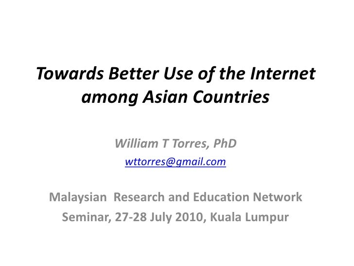 Towards Better Use of the Internet among Asian Countries<br />William T Torres, PhD<br />wttorres@gmail.com<br />Malaysian...