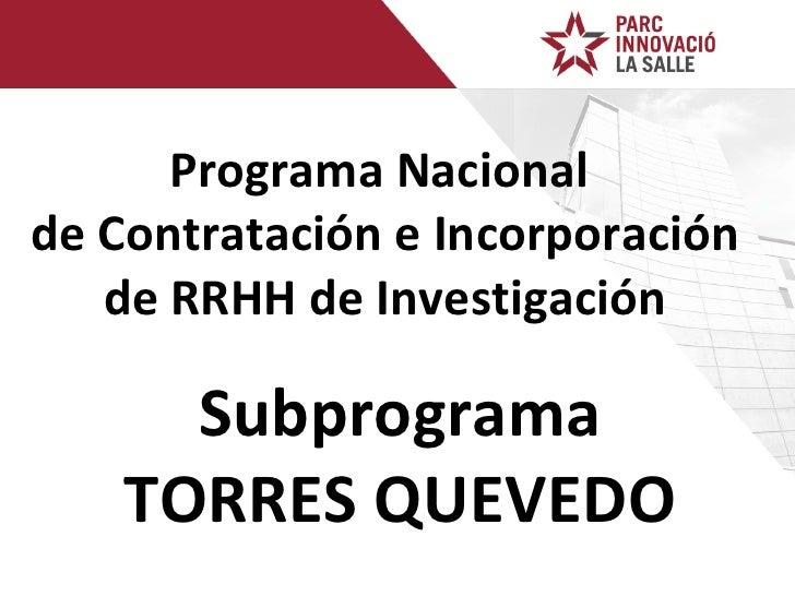 Programa Nacional  de Contratación e Incorporación de RRHH de Investigación Subprograma TORRES QUEVEDO