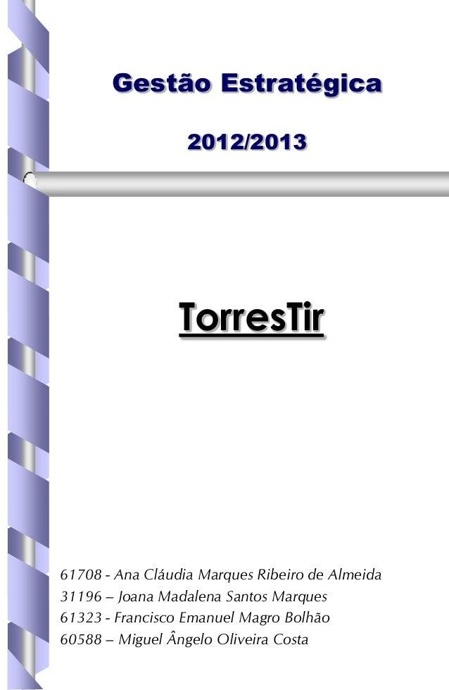 Gestão Estratégica                  2012/2013                 TorresTir61708 - Ana Cláudia Marques Ribeiro de Almeida31196...