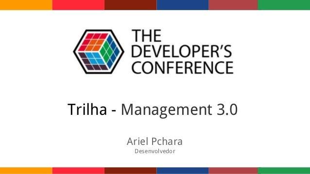 Trilha - Management 3.0 Ariel Pchara Desenvolvedor