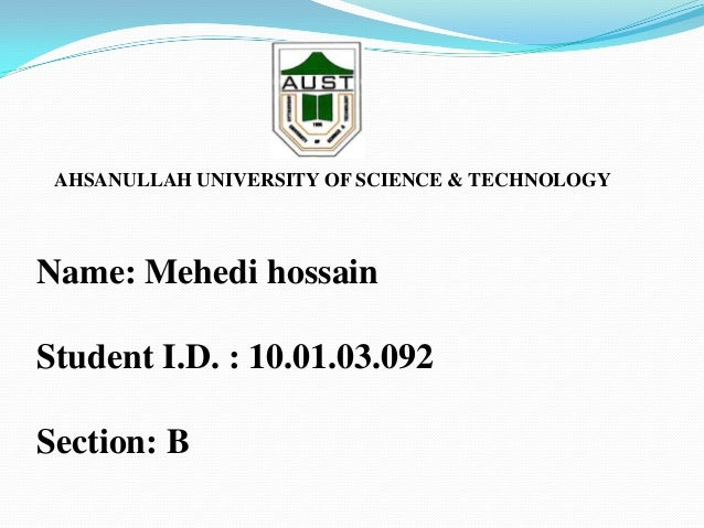 AHSANULLAH UNIVERSITY OF SCIENCE & TECHNOLOGY  Name: Mehedi hossain Student I.D. : 10.01.03.092 Section: B