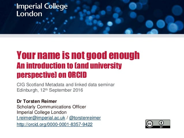 Your name is not good enough An introduction to (and university perspective) on ORCID CIG Scotland Metadata and linked dat...