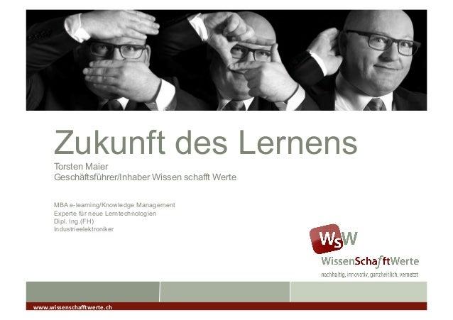 Zukunft des Lernens      Torsten Maier      Geschäftsführer/Inhaber Wissen schafft Werte      MBA e-learning/Knowledge Man...