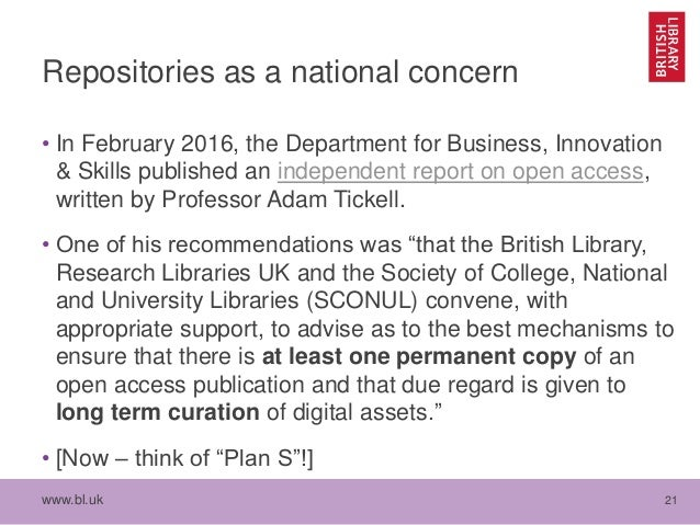 www.bl.uk 21 Repositories as a national concern • In February 2016, the Department for Business, Innovation & Skills publi...