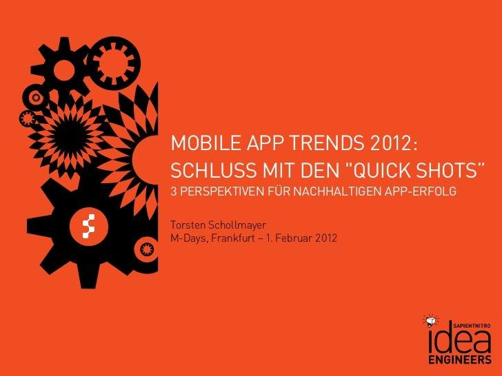 """MOBILE APP TRENDS 2012:SCHLUSS MIT DEN """"QUICK SHOTS""""3 PERSPEKTIVEN FÜR NACHHALTIGEN APP-ERFOLGTorsten SchollmayerM-Days, F..."""