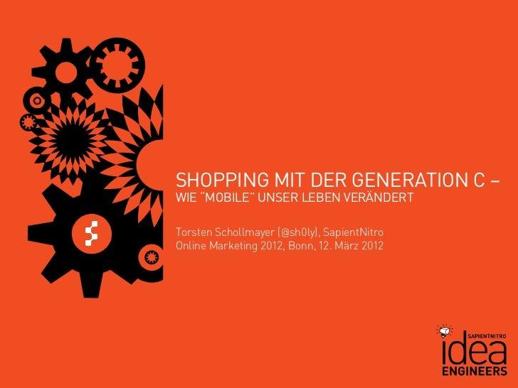 """SHOPPING MIT DER GENERATION C –WIE """"MOBILE"""" UNSER LEBEN VERÄNDERTTorsten Schollmayer (@sh0ly), SapientNitroOnline Marketin..."""