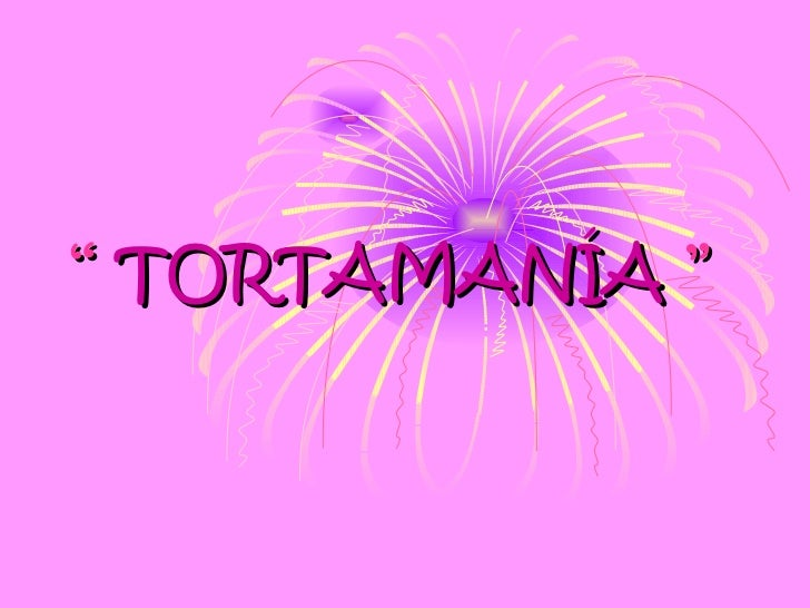 """  TORTAMANÍA  """