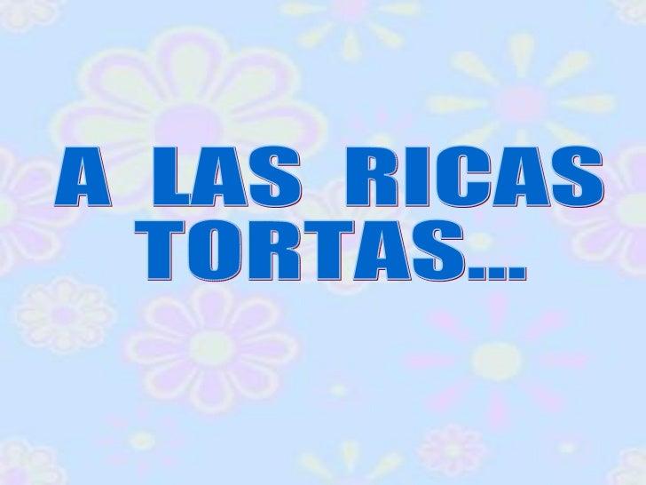 A  LAS  RICAS  TORTAS...